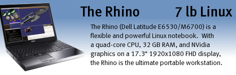 Rhino (Dell Latitude E6530 / Precision M4700 and M6700 with Linux) is a very flexible and powerful Linux notebook.
