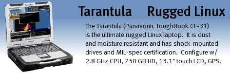 Tarantula (Panasonic ToughBook CF-31 series) is the ultimate in rugged Linux portability.