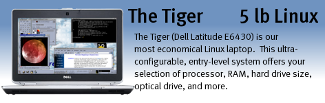 Tiger (Dell Latitude E6430) is our most economical Linux laptop.  This ultra-configurable, entry-level system offers your selection of processor, RAM, hard drive size, optical drive, and more.